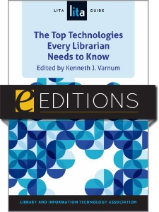 The Top Technologies Every Librarian Needs to Know: A LITA Guide—eEditions e-book
