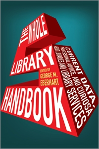 The Whole Library Handbook 5: Current Data, Professional Advice, and Curiosa about Libraries and Library Services