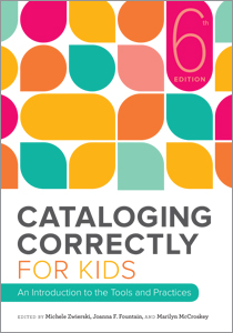 Cataloging Correctly for Kids: An Introduction to the Tools and Practices, Sixth Edition