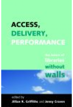 Access, Delivery, Performance: The future of libraries without walls