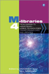 M-Libraries 4: From Margin to Mainstream – Mobile Technologies Transforming Lives and Libraries