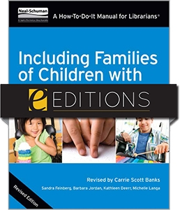 Including Families of Children with Special Needs: A How-To-Do-It Manual for Librarians, Revised Edition—eEditions e-book