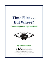 Time Flies…But Where? Time Management Tips and Tools -- digital download