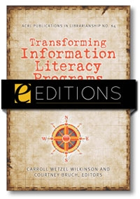 Transforming Information Literacy Programs: Intersecting Frontiers of Self, Library Culture, and Campus Community (ACRL Publications in Librarianship No. 64)--eEditions e-book