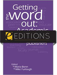 Getting the Word Out: Academic Libraries as Scholarly Publishers—eEditions e-book
