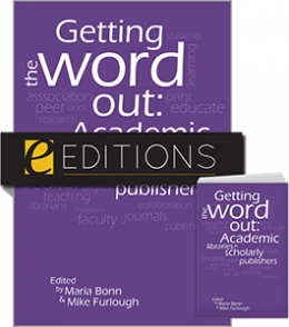 Getting the Word Out: Academic Libraries as Scholarly Publishers—print/e-book Bundle