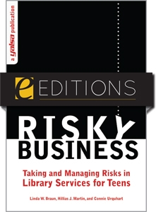 Risky Business: Taking and Managing Risks in Library Services for Teens--eEditions e-book