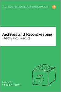 Archives and Recordkeeping: Theory into Practice