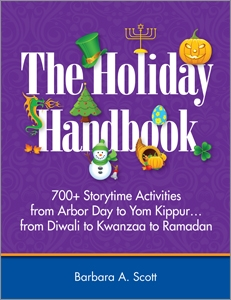 The Holiday Handbook: 700+ Storytime Activities from Arbor Day to Yom Kippur…from Diwali to Kwanzaa to Ramadan