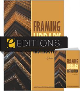 Framing Library Instruction: A View from Within and Without (ACRL Publications in Librarianship #61)--print/e-book Bundle
