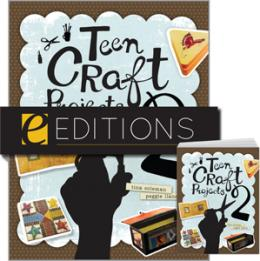Teen Craft Projects 2—print/PDF e-book Bundle