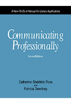 Communicating Professionally, Second Edition: A How-To-Do-It Manual for Library Applications