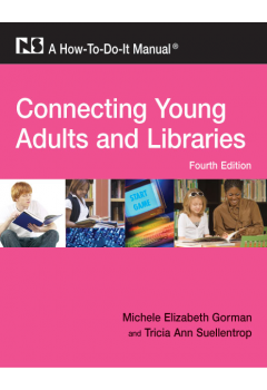 Connecting Young Adults and Libraries: A How-To-Do-It Manual, Fourth Edition