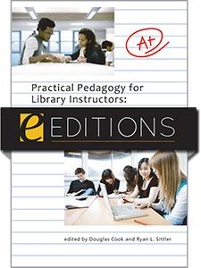 Practical Pedagogy for Library Instructors: 17 Innovative Strategies to Improve Student Learning--eEditions e-book