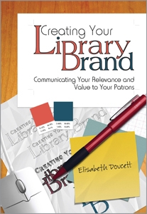Creating Your Library Brand: Communicating Your Relevance and Value to Your Patrons
