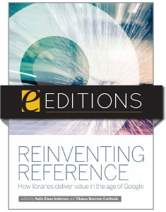 Reinventing Reference: How Libraries Deliver Value in the Age of Google--eEditions e-book