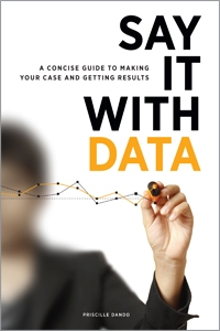 Say It with Data: A Concise Guide to Making Your Case and Getting Results