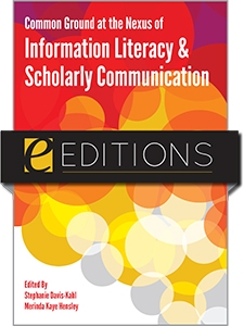 Common Ground at the Nexus of Information Literacy and Scholarly Communication--eEditions e-book