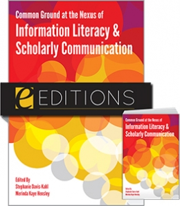 Common Ground at the Nexus of Information Literacy and Scholarly Communication--print/e-book Bundle