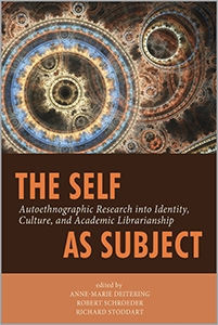 The Self as Subject: Autoethnographic Research into Identity, Culture, and Academic Librarianship