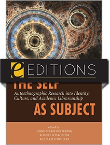 The Self as Subject: Autoethnographic Research into Identity, Culture, and Academic Librarianship—eEditions PDF e-book
