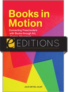 Books in Motion: Connecting Preschoolers with Books through Art, Games, Movement, Music, Playacting, and Props--eEditions PDF e-book