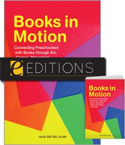 Books in Motion: Connecting Preschoolers with Books through Art, Games, Movement, Music, Playacting, and Props--print/PDF e-book Bundle