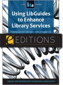Using LibGuides to Enhance Library Services: A LITA Guide--eEditions PDF e-book