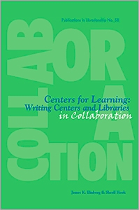 Centers for Learning: Writing Centers and Libraries in Collaboration