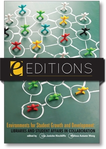 Environments for Student Growth and Development: Libraries and Student Affairs in Collaboration--eEditions e-book