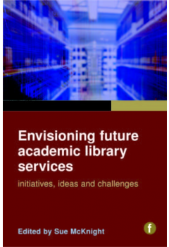 Envisioning Future Academic Library Services: Initiatives, Ideas and Challenges