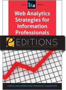 Web Analytics Strategies for Information Professionals: A LITA Guide--eEditions e-book