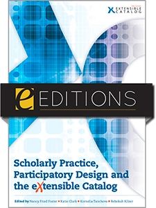Scholarly Practice, Participatory Design and the eXtensible Catalog--eEditions e-book