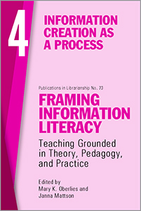 book cover for Framing Information Literacy (PIL#73), Volume 4: Information Creation as a Process