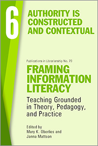 book cover for Framing Information Literacy (PIL#73), Volume 6: Authority is Constructed and Contextual
