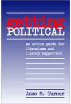 Getting Political: An Action Guide for Librarians and Library Supporters