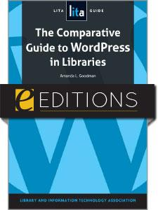 The Comparative Guide to WordPress in Libraries: A LITA Guide—eEditions e-book