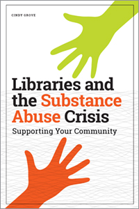 book cover for Libraries and the Substance Abuse Crisis: Supporting Your Community