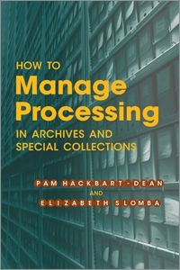 How to Manage Processing in Archives and Special Collections: An Introduction