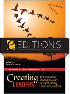 Creating Leaders: An Examination of Academic and Research Library Leadership Institutes (PIL #69)—eEditions e-book