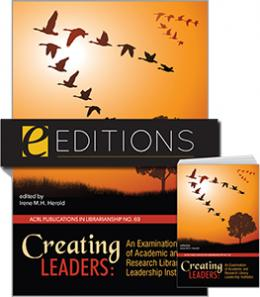 Creating Leaders: An Examination of Academic and Research Library Leadership Institutes (PIL #69)—print/e-book Bundle
