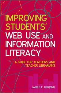Improving Students' Web Use and Information Literacy: A Guide for Teachers and Teacher Librarians