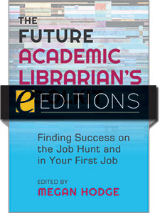 cover image for The Future Academic Librarian's Toolkit: Finding Success on the Job Hunt and in Your First Job--e-book