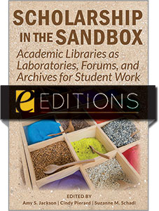 cover image for Scholarship in the Sandbox: Academic Libraries as Laboratories, Forums, and Archives for Student Work—eEditions PDF e-book