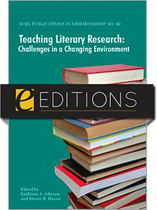 Teaching Literary Research: Challenges in a Changing Environment (ACRL Publications in Librarianship #60)--eEditions e-book