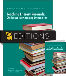 Teaching Literary Research: Challenges in a Changing Environment (ACRL Publications in Librarianship #60)--print/e-book Bundle