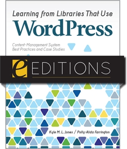 Learning from Libraries that Use WordPress: Content-Management System Best Practices and Case Studies--eEditions PDF e-book
