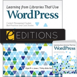 Learning from Libraries that Use WordPress: Content-Management System Best Practices and Case Studies--print/PDF e-book Bundle
