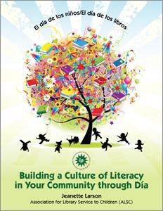 El día de los niños/El día de los libros: Building a Culture of Literacy in Your Community through Día