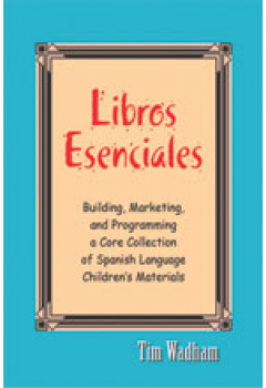 Libros Esenciales: Building, Marketing, and Programming a Core Collection of Spanish Language Children's Materials